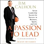 A Passion to Lead: Seven Leadership Secrets for Success in Business, Sports, and Life | Jim Calhoun,Richard Ernsberger