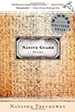 Native Guard: Poems [Paperback] [2007] First Edition Ed. Natasha Trethewey
