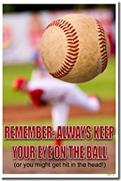 Remember: Always Keep Your Eye on the Ball (Or You Might Get Hit in the Head) - Classroom Motivational Poster