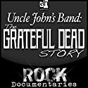 Uncle John's Band: The Grateful Dead Story Audiobook by Geoffrey Giuliano Narrated by Geoffrey Giuliano