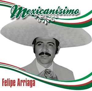 Mexicanisimo: Felipe Arriaga: Amazon.in: Music Felipe Arriaga