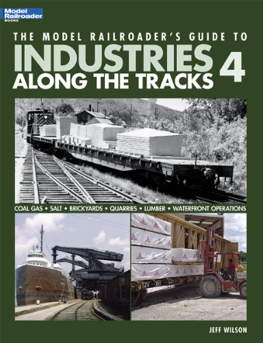 The Model Railroader's Guide to Industries Along the Tracks 4