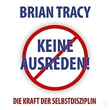Keine Ausreden!: Die Kraft der Selbstdisziplin (Dein Erfolg) Hörbuch von Brian Tracy Gesprochen von: Uwe Daufenbach