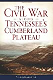 Civil War along Tennessee's Cumberland Plateau, The
