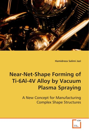 Near-Net-Shape Forming of Ti-6Al-4V Alloy by VacuumPlasma Spraying: A New Concept for ManufacturingComplex Shape Structu
