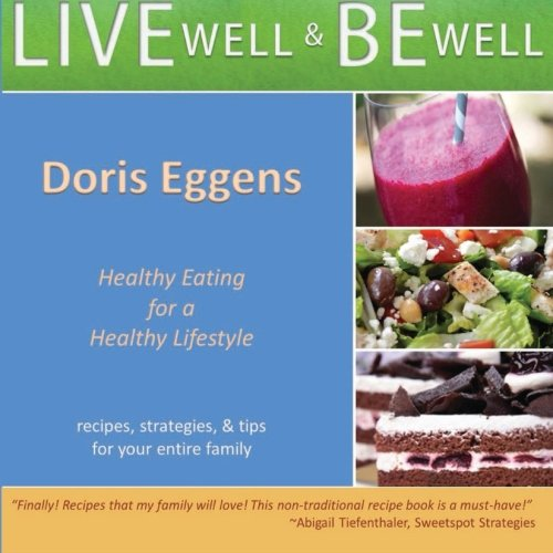 Live Well Be Well: Healthy Eating For A Healthy Lifestyle