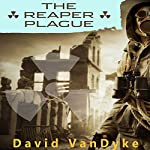 The Reaper Plague: Plague Wars Series, Book 5 | David VanDyke