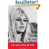 Brigitte Bardot : A la rencontre de B.B.