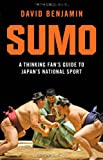 David Benjamin Sumo: A Thinking Fan's Guide to Japan's National Sport (Tuttle Classics)