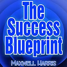 The Success Blueprint - Achieve Your Dreams by Organizing Your Plan Audiobook by Maxwell Harris Narrated by Sanka Perera
