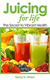Juicing for Life: The Secret to Vibrant Health