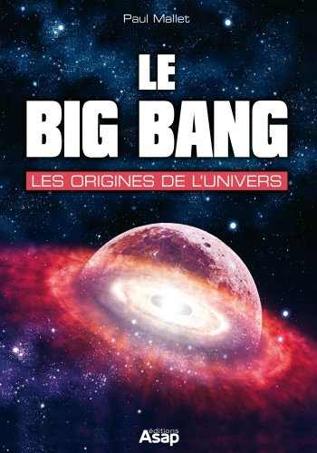 Couverture du livre Le big bang : les origines de l'univers