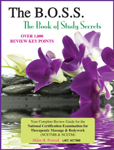 The B.O.S.S. (The Book of Study Secrets): The Complete, Must-Study Guide for all Massage Therapy (including Bodywork) State and/or National Certification Exams (contains over 1,000 Review Key Points!)