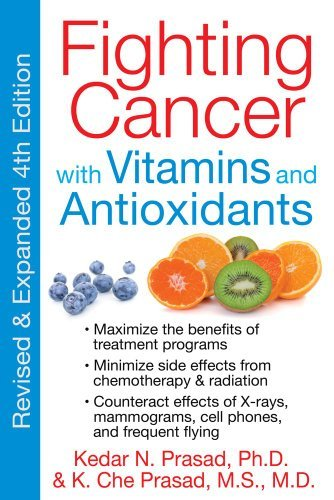 Fighting Cancer With Vitamins And Antioxidants [Paperback] [2011] (Author) Kedar N. Prasad, K. Che Prasad