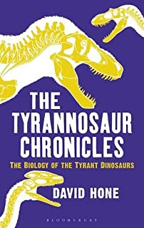 Book Cover: The Tyrannosaur Chronicles: The Biology of the Tyrant Dinosaurs