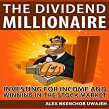 The Dividend Millionaire: Investing for Income and Winning in the Stock Market (       UNABRIDGED) by Alex Nkenchor Uwajeh Narrated by Rick Hoem