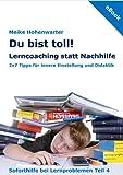 Du bist toll! Lerncoaching statt Nachhilfe: 2 x 7 Tipps f�r innere Einstllung und Didaktik (Soforthilfe bei Lernproblemen 4)