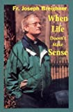img - for When Life Doesn't Make Sense by Breighner, Joseph, Dobler, Judith (1997) Paperback book / textbook / text book