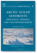 Arctic Ocean Sediments: Processes, Proxies, and Paleoenvironment, Volume 2 (Developments in Marine Geology)