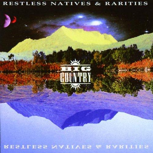 BIG COUNTRY - Restless Natives & Rarities Disc 1 - Zortam Music