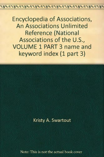 Encyclopedia Of Associations, An Associations Unlimited Reference (National Associations Of The U.S., Volume 1 Part 3 Name And Keyword Index (1 Part 3)