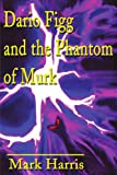 Dario Figg and the Phantom of Murk (0595189334) by Harris, Mark
