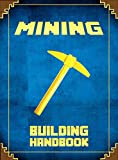 Mining Building Handbook: The Unofficial Minecraft: Guide to Building Epic Architecture (Mobs Handbook)