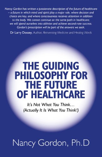 The Guiding Philosophy for the Future of Healthcare: It S Not What You Think (Actually It Is What You Think!)