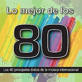 Lo Mejor de los 80: Los 40 Principales Éxitos de la Música