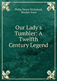 Our Ladys Tumbler: A Twelfth Century Legend