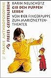 Image de Gib den Puppen leben: Von der Fingerpuppe zum Marionetten-Theater (Praxis Anthroposophie)