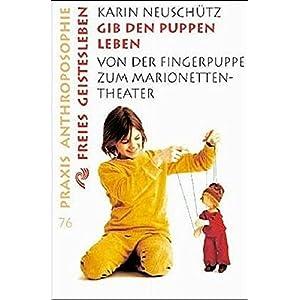 Gib den Puppen leben: Von der Fingerpuppe zum Marionetten-Theater (Praxis Anthroposophie)