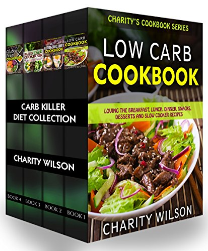 LOW CARB DIET: Carb Killer Diet Collection (Low Carb Recipes, Ketogenic Recipes, Paleo Diet Recipes, Gluten Free Diet Recipes) (Weight Loss Recipes) by Charity Wilson