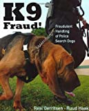 img - for K9 Fraud!: Fraudulent Handling of Police Search Dogs book / textbook / text book