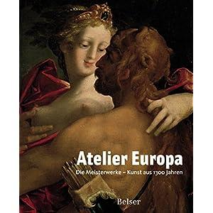 Atelier Europa. Die Meisterwerke - Kunst aus 1300 Jahren