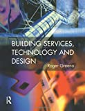 Building Services, Technology and Design (CIOB Textbooks)