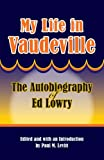 img - for My Life in Vaudeville: The Autobiography of Ed Lowry book / textbook / text book