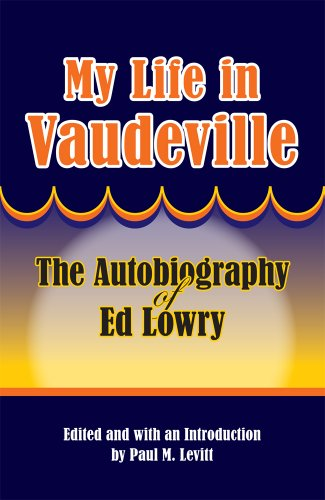 My Life in Vaudeville: The Autobiography of Ed Lowry