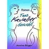 """Tanzkavalier Gesucht: Roman (Liebesromane Band 1)von """"Annina Boger"""""""
