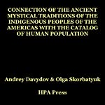Connection of the Ancient Mystical Traditions of the Indigenous Peoples of the Americas with the Catalog of Human Population | Andrey Davydov,Olga Skorbatyuk