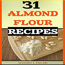 31 Almond Flour Recipes (       UNABRIDGED) by Jennifer L. Davids Narrated by Helene McCardle