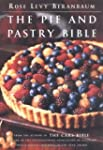 The Pie and Pastry Bible by Rose Levy...