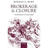 Brokerage and Closure: An Introduction to Social Capitalpar Ronald S. Burt