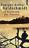 echange, troc Georges-Arthur Goldschmidt - La traversée des fleuves : Autobiographie