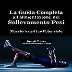 La Guida Completa All'alimentazione Nel Sollevamento Pesi (The Complete Guide to power in Weightlifting): Massimizza Il Tuo Potenziale (Maximize Your Potential) | Joseph Correa (Nutrizionista dello Sport Certificato)