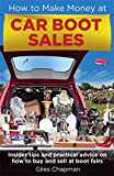 Giles Chapman How To Make Money at Car Boot Sales: Insider tips and practical advice on how to buy and sell at 'boot fairs'