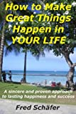img - for How to Make Great Things Happen in YOUR LIFE - A sincere and proven approach to lasting happiness and success book / textbook / text book