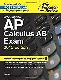 Cracking the AP Calculus AB Exam, 2015 Edition (College Test Preparation)