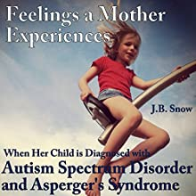 Feelings a Mother Experiences When Her Child Is Diagnosed with Autism Spectrum Disorder and Aspergers Syndrome: Transcend Mediocrity, Book 113 Audiobook by J.B. Snow Narrated by Gene Blake
