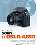 David Busch David Busch's Sony Alpha DSLR-A850 Guide to Digital Photography